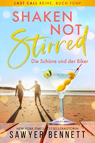 Shaken, not Stirred – Die Schöne und der Biker: Last Call Reihe, Buch Fünf
