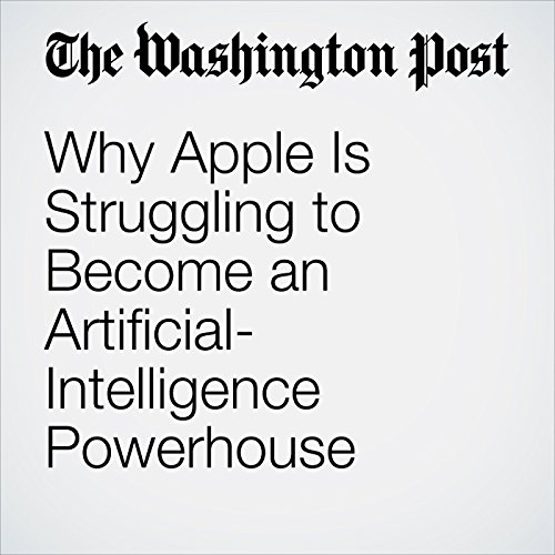 Why Apple Is Struggling to Become an Artificial-Intelligence Powerhouse audiobook cover art