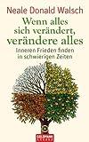 Wenn alles sich verändert, verändere alles: Inneren Frieden finden in schwierigen Zeiten (German Edition)