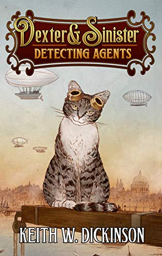 Dexter & Sinister: Detecting Agents (A Hammersmyth Novel Book 1) by [Keith W. Dickinson]