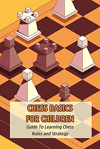 Chess Basics for Children: Guide To Learning Chess Rules and Strategy: Chess for Kids