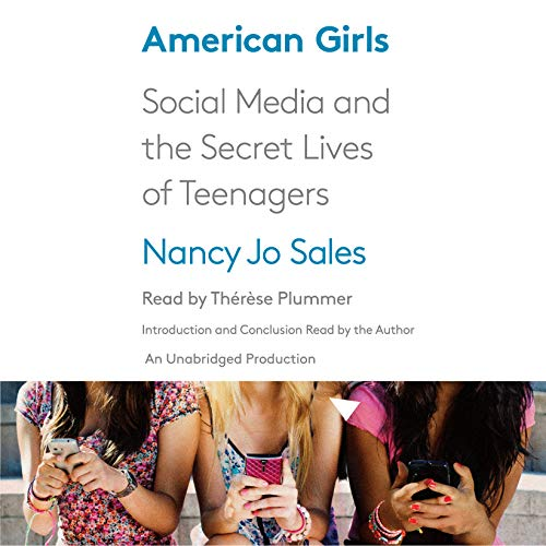 American Girls     Social Media and the Secret Lives of Teenagers              By:                                                                                                                                 Nancy Jo Sales                               Narrated by:                                                                                                                                 Thérèse Plummer,                                                                                        Nancy Jo Sales                      Length: 14 hrs and 50 mins     250 ratings     Overall 4.1