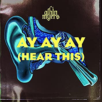 AY AY AY (HEAR THIS)
