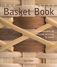 The Ultimate Basket Book: A Cornucopia of Popular Designs to Make