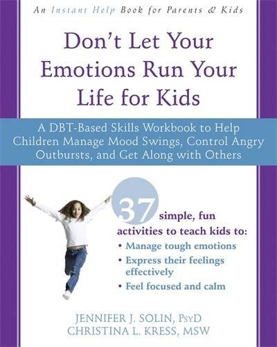Don't Let Your Emotions Run Your Life for Kids: A DBT-Based Skills Workbook to Help Children Manage