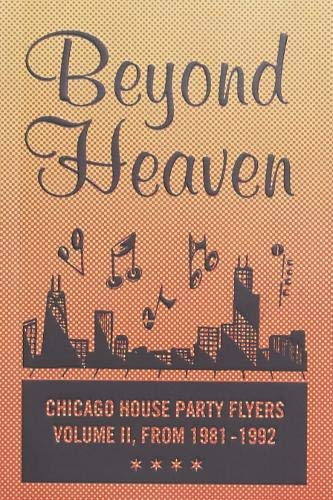 BEYOND HEAVEN: CHICAGO HOUSE PARTY FLYERS ― VOLUME II, FROM 1981-1992