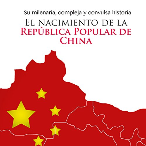 El nacimiento de la República Popular de China [The Birth of the People's Republic of China]     Su milenaria compleja y convulsa historia [Its Complex and Tumultuous Age-Old History]              By:                                                                                                                                 Online Studio Productions                               Narrated by:                                                                                                                                 uncredited                      Length: 40 mins     6 ratings     Overall 3.8