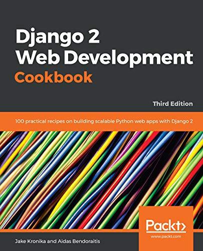Django 2 Web Development Cookbook: 100 practical recipes on building scalable Python web apps with Django 2, 3rd Edition (English Edition)