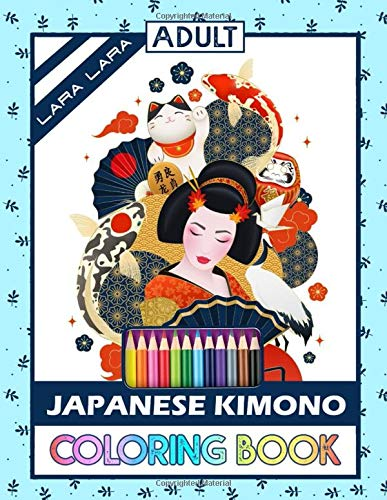 Lara Lara Japanese Kimono Coloring Book: Stress Relieving Designs For Anyone Who Love Japanese Culture