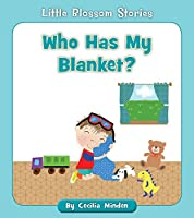 Who Has My Blanket? (Little Blossom Stories)