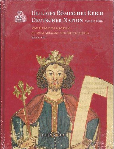 Heiliges Römisches Reich Deutscher Nation 962 bis 1806. Von Otto dem Grossen bis zum Ausgang des Mittelalters. Katalog