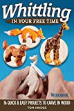 Whittling in Your Free Time: 16 Quick & Easy Projects to Carve in Wood (Fox Chapel Publishing) Sequel to 20-Minute Whittling Projects: Flat-Plane Style Safari, Aquatic, Woodland, Farm Animals, & More