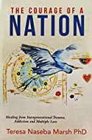 The Courage of a Nation: Healing from Intergenerational Trauma, Addiction and Multiple Loss