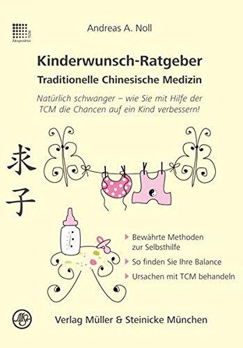 Kinderwunsch-Ratgeber Traditionelle Chinesische Medizin: Natürlich schwanger - wie Sie mit Hilfe der TCM die Chancen auf ein Kind verbessert! (Patientenratgeber / Traditionelle Chinesische Medizin)