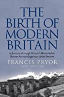 The Birth of Modern Britain by Francis Pryor(2012-02-02)