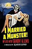 I MARRIED A MUNSTER!: My Life With 'Grandpa' Al Lewis, a Memoir
