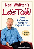 Neal Whitten's Let's Talk! More No-Nonsense Advice for Project Success