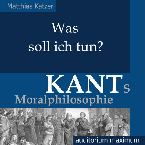 Was soll ich tun? Kants Moralphilosophie                   By:                                                                                                                                 Matthias Katzer                               Narrated by:                                                                                                                                 Ingo Pfeiffer,                                                                                        Clemens Tangerding,                                                                                        Stephan Ladnar                      Length: 2 hrs and 33 mins     Not rated yet     Overall 0.0