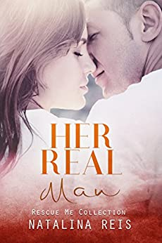 Her Real Man (Rescue Me Collection Book 0) by [Natalina Reis, Soxsational Cover Art, Hot Tree Editing]