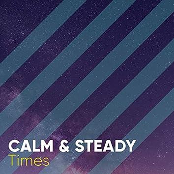 #Calm & Steady Times