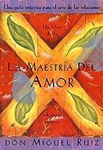 La Maestria del Amor( Un Libro de La Sabiduria Tolteca the Mastery of Love Spanish-Language Edition = The Mastery of Love)[SPA-MAESTRIA DEL AMOR][Spanish Edition][Paperback]
