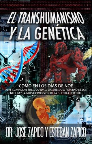 El Transhumanismo y la Genética: Como en los Días de Noé ADN, Clonación,  Singularidad, Eugenesia, El Retorno de los Nefilim y la Nueva Dimensión de  la Guerra Espiritual (Spanish Edition) - Kindle