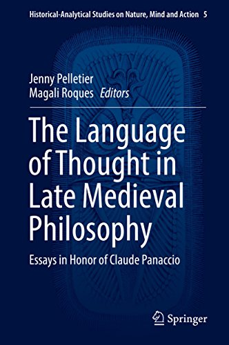 The Language of Thought in Late Medieval Philosophy: Essays in Honor of Claude Panaccio (Historical-Analytical Studies on Nature, Mind and Action Book 5)