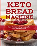 Keto Bread Machine Cookbook: Keto-Friendly Baking Recipes for Your Bread Machine (Color Interior)