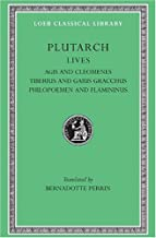 Plutarch's Lives, X: Agis and Cleomenes. Tiberius and Gaius Gracchus. Philopoemen and Flamininus (Loeb Classical Library®) (Volume X) (Greek and English Edition)