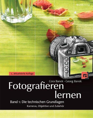 Fotografieren lernen: Band 1: Die technischen Grundlagen: Kameras, Objektive und Zubehör