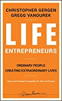 Life Entrepreneurs: Ordinary People Creating Extraordinary Lives (J-B Warren Bennis Series)