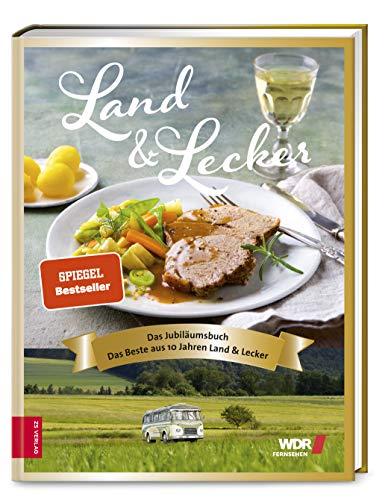 Land & lecker - das Jubiläumsbuch: Das Beste aus 10 Jahren Land & Lecker