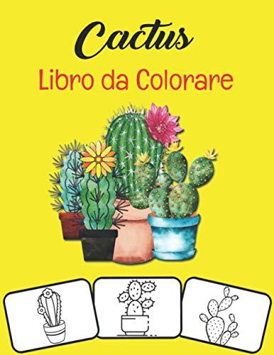 Cactus Libro da colorare: 40 diverse pagine di cactus da colorare per bambini e ragazze che amano il giardinaggio e cactus, piante grasse