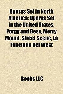 Operas Set in North America: Operas Set in the United States, Porgy and Bess, Merry Mount, Street Scene, La Fanciulla del ...