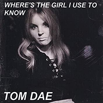 Where's the Girl I Use to Know