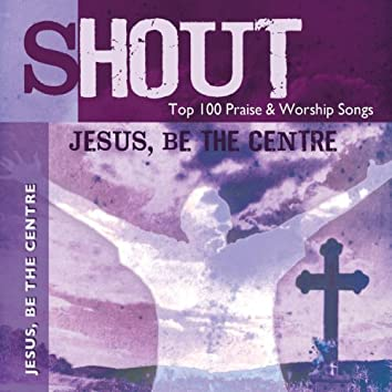 Jesus, Be the Centre - Top 100 Praise & Worship Songs - Practice & Performance