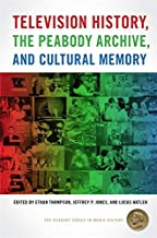 Television History, the Peabody Archive, and Cultural Memory (The Peabody Series in Media History Ser.) (English Edition)
