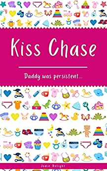 Kiss Chase: Daddy Was Persistent... by [Jodie Delight]