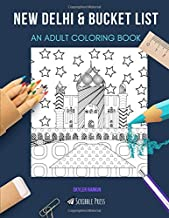 NEW DELHI & BUCKET LIST: AN ADULT COLORING BOOK: An Awesome Coloring Book For Adults