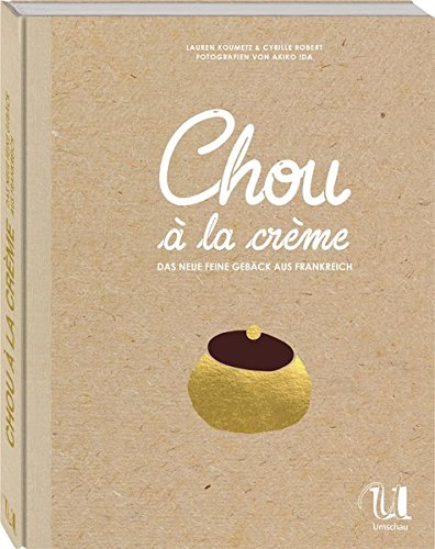 Chou à la crème: Das neue feine Gebäck aus Frankreich