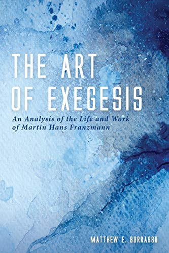 The Art of Exegesis: An Analysis of the Life and Work of Martin Hans Franzmann