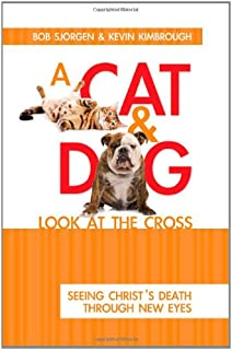 A Cat & Dog Look at the Cross: Seeing Christ's Death Through New Eyes