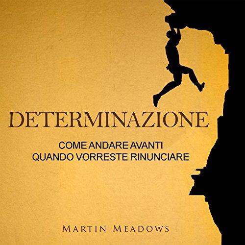 Determinazione: Come andare avanti quando vorreste rinunciare [Determination: How to Move Forward When You Would Like to Give Up] audiobook cover art