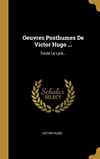 Oeuvres Posthumes De Victor Hugo ...: Toute La Lyre... (French Edition)