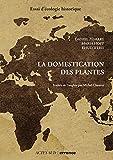 La domestication des plantes - Origine et diffusion des plantes domestiquées en Asie du Sud-Ouest, en Europe et dans le Bassin méditerranéen
