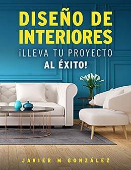 Book's Cover of DISEÑO DE INTERIORES: ¡COMO LLEVAR TU PROYECTO AL EXITO! Versión Kindle