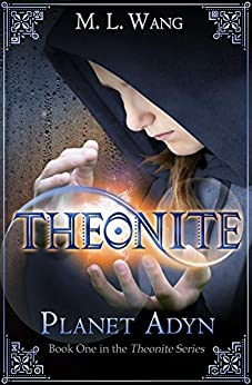 Theonite: Planet Adyn (Book 1 in the Theonite Series) by [M. L. Wang]