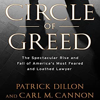 Circle of Greed     The Spectacular Rise and Fall of the Lawyer Who Brought Corporate America to Its Knees              Written by:                                                                                                                                 Patrick Dillon                               Narrated by:                                                                                                                                 Erik Davies                      Length: 20 hrs and 11 mins     Not rated yet     Overall 0.0
