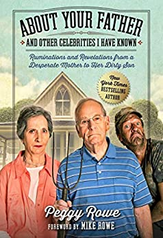 About Your Father and Other Celebrities I Have Known: Ruminations and Revelations from a Desperate Mother to Her Dirty Son by [Peggy Rowe, Mike Rowe]