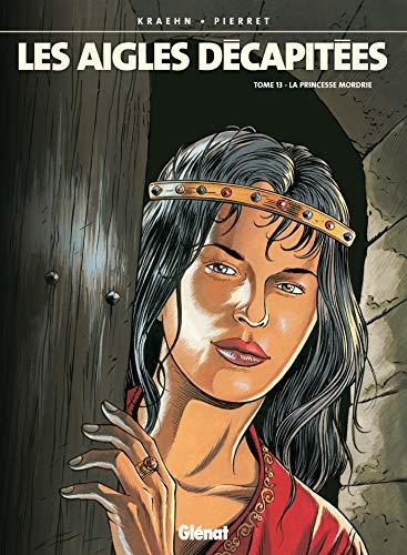 Les aigles décapitées, tome 13 : La princesse Mordrie